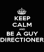 KEEP CALM AND BE A GUY DIRECTIONER - Personalised Poster A1 size