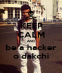 KEEP CALM AND be a hacker o dakchi - Personalised Poster A1 size