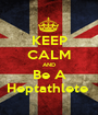 KEEP CALM AND Be A Heptathlete  - Personalised Poster A1 size