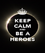 KEEP CALM AND BE A HEROES - Personalised Poster A1 size
