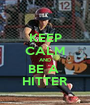 KEEP CALM AND BE A  HITTER - Personalised Poster A1 size