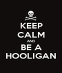 KEEP CALM AND BE A HOOLIGAN - Personalised Poster A1 size