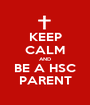 KEEP CALM AND BE A HSC PARENT - Personalised Poster A1 size
