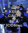 KEEP CALM AND BE A ICONiac - Personalised Poster A1 size