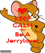 KEEP CALM AND Be A Jerrylover - Personalised Poster A1 size