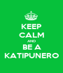 KEEP CALM AND BE A KATIPUNERO - Personalised Poster A1 size