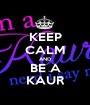 KEEP CALM AND BE A KAUR - Personalised Poster A1 size
