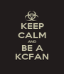 KEEP CALM AND BE A KCFAN - Personalised Poster A1 size