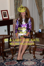 KEEP CALM AND BE A LADY LIKE KATE. WEAR HOSIERY - Personalised Poster A1 size