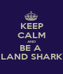 KEEP CALM AND BE A  LAND SHARK - Personalised Poster A1 size