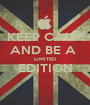 KEEP CALM AND BE A  LIMITED EDITION  - Personalised Poster A1 size