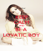 KEEP CALM AND BE A  LOVATIC BOY - Personalised Poster A1 size