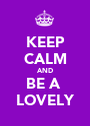 KEEP CALM AND BE A  LOVELY - Personalised Poster A1 size