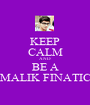 KEEP CALM AND BE A MALIK FINATIC - Personalised Poster A1 size