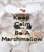 Keep  Calm And  Be A Marshmallow - Personalised Poster A1 size