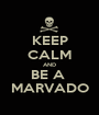 KEEP CALM AND BE A  MARVADO - Personalised Poster A1 size
