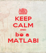 KEEP CALM AND be a  MATLABI - Personalised Poster A1 size