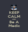 KEEP CALM AND Be A Medic - Personalised Poster A1 size