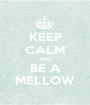 KEEP CALM AND BE A MELLOW - Personalised Poster A1 size