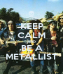 KEEP CALM AND BE A METALLIST - Personalised Poster A1 size