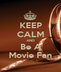 KEEP CALM AND Be A Movie Fan - Personalised Poster A1 size
