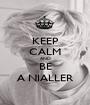 KEEP CALM AND BE A NIALLER - Personalised Poster A1 size