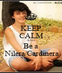 KEEP CALM AND Be a  Nilera/Cardinera - Personalised Poster A1 size