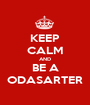 KEEP CALM AND BE A ODASARTER - Personalised Poster A1 size