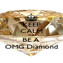 KEEP CALM AND BE A  OMG Diamond - Personalised Poster A1 size