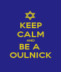 KEEP CALM AND BE A  OULNICK - Personalised Poster A1 size