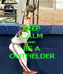 KEEP CALM AND BE A OUTFIELDER - Personalised Poster A1 size