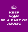KEEP CALM AND BE A PART OF JMUSIC - Personalised Poster A1 size