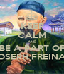 KEEP CALM AND BE A PART OF SAINT JOSEPH FREINADEMETZ - Personalised Poster A1 size
