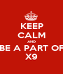 KEEP CALM AND BE A PART OF X9 - Personalised Poster A1 size