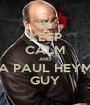 KEEP CALM AND BE A PAUL HEYMAN GUY - Personalised Poster A1 size