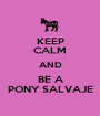 KEEP CALM AND BE A PONY SALVAJE - Personalised Poster A1 size