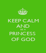 KEEP CALM AND BE A  PRINCESS  OF GOD - Personalised Poster A1 size