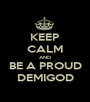 KEEP CALM AND BE A PROUD DEMIGOD - Personalised Poster A1 size