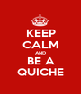 KEEP CALM AND BE A QUICHE - Personalised Poster A1 size