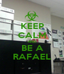 KEEP CALM AND BE A RAFAEL - Personalised Poster A1 size