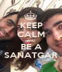 KEEP CALM AND BE A SANATGAR - Personalised Poster A1 size