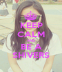 KEEP CALM AND BE A SHIVERS - Personalised Poster A1 size