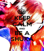 KEEP CALM AND BE A SHUKA - Personalised Poster A1 size