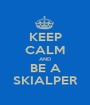 KEEP CALM AND BE A SKIALPER - Personalised Poster A1 size