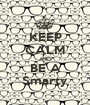KEEP CALM AND BE A Smarty - Personalised Poster A1 size