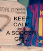 KEEP CALM AND BE A SOCCER GIRL. - Personalised Poster A1 size