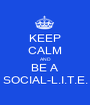 KEEP CALM AND BE A SOCIAL-L.I.T.E. - Personalised Poster A1 size