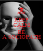 KEEP CALM AND BE A SOCIOPATH - Personalised Poster A1 size