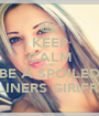 KEEP CALM AND BE A SPOILED PIPELINERS GIRlFRIEND - Personalised Poster A1 size