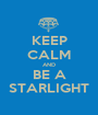 KEEP CALM AND BE A STARLIGHT - Personalised Poster A1 size